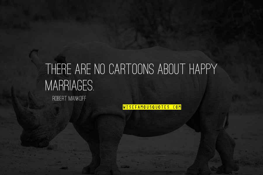 Mankoff Quotes By Robert Mankoff: There are no cartoons about happy marriages.