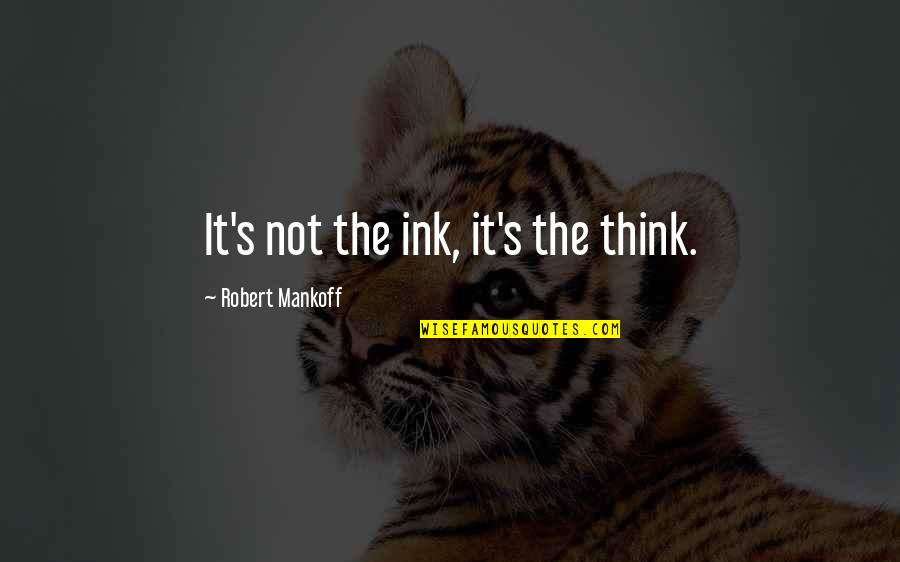 Mankoff Quotes By Robert Mankoff: It's not the ink, it's the think.