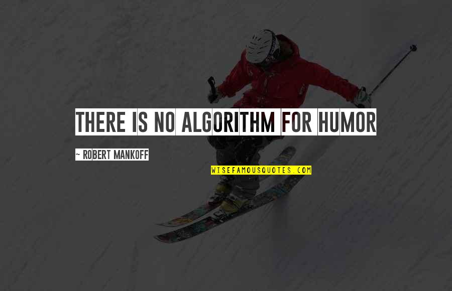 Mankoff Quotes By Robert Mankoff: There is no Algorithm for Humor