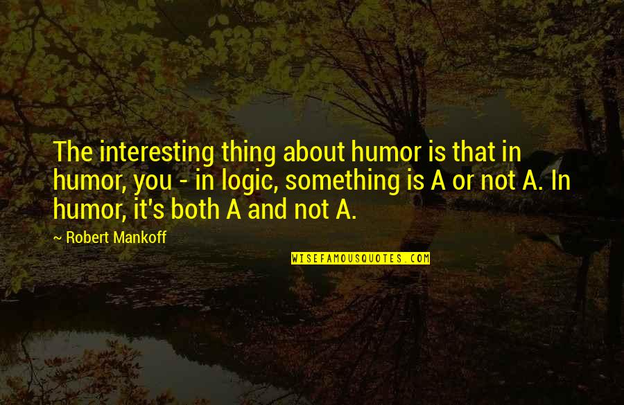 Mankoff Quotes By Robert Mankoff: The interesting thing about humor is that in