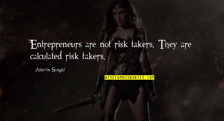 Manly Family Quotes By Ashwin Sanghi: Entrepreneurs are not risk takers. They are calculated