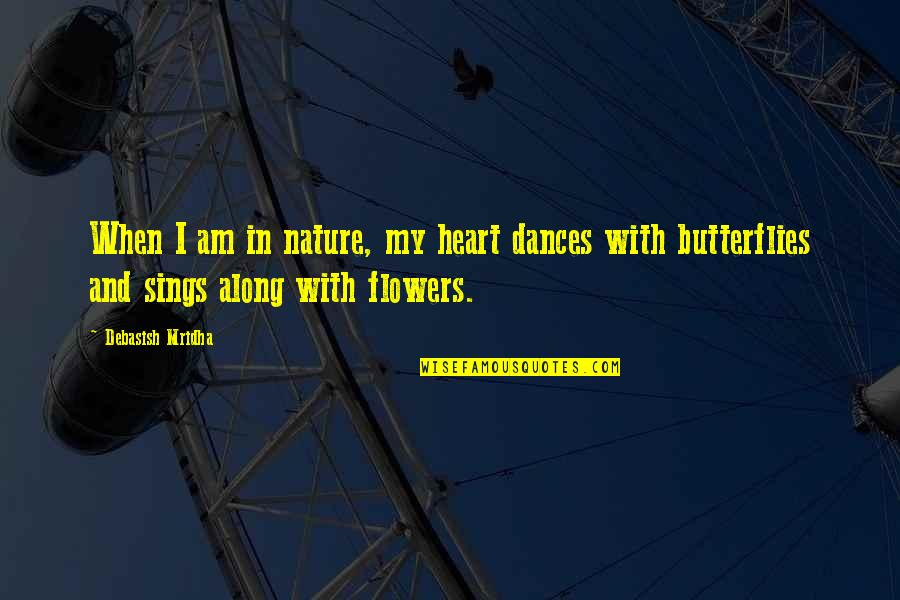Manly Family Quotes By Debasish Mridha: When I am in nature, my heart dances