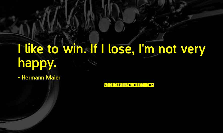 Manly Family Quotes By Hermann Maier: I like to win. If I lose, I'm