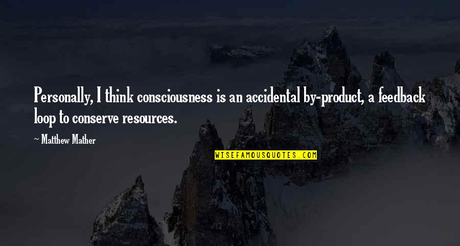 Manly Family Quotes By Matthew Mather: Personally, I think consciousness is an accidental by-product,