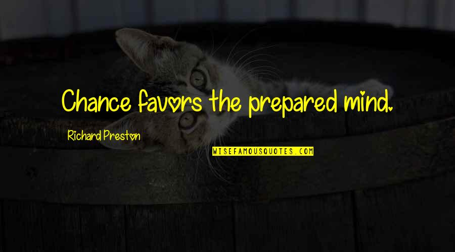 Manly Family Quotes By Richard Preston: Chance favors the prepared mind.