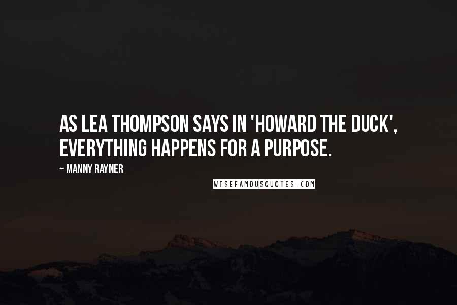 Manny Rayner quotes: As Lea Thompson says in 'Howard the Duck', everything happens for a purpose.