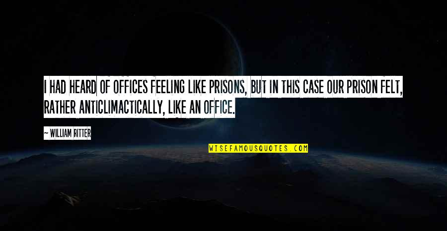 Manowar Song Quotes By William Ritter: I had heard of offices feeling like prisons,