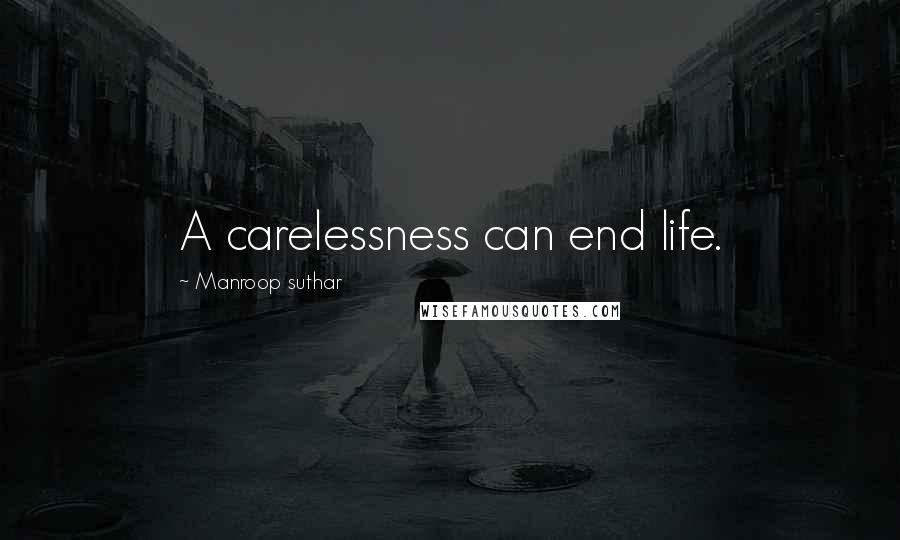Manroop Suthar quotes: A carelessness can end life.