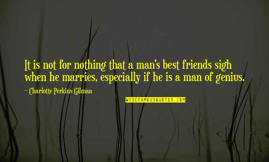 Man's Best Friends Quotes By Charlotte Perkins Gilman: It is not for nothing that a man's