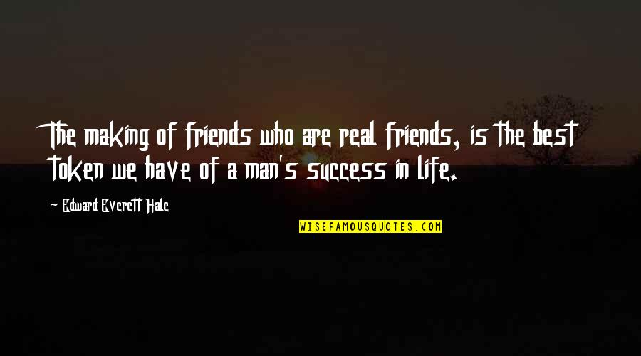 Man's Best Friends Quotes By Edward Everett Hale: The making of friends who are real friends,