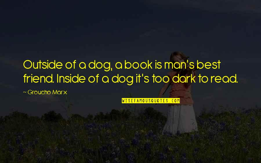 Man's Best Friends Quotes By Groucho Marx: Outside of a dog, a book is man's