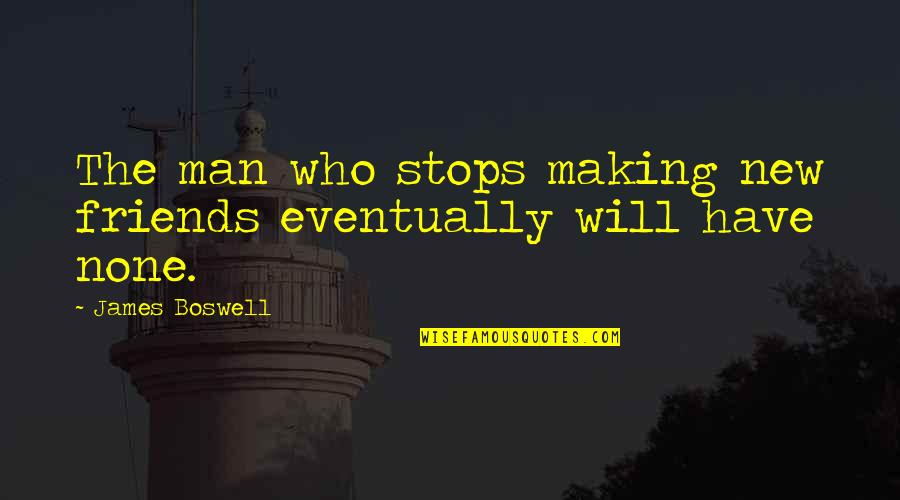 Man's Best Friends Quotes By James Boswell: The man who stops making new friends eventually