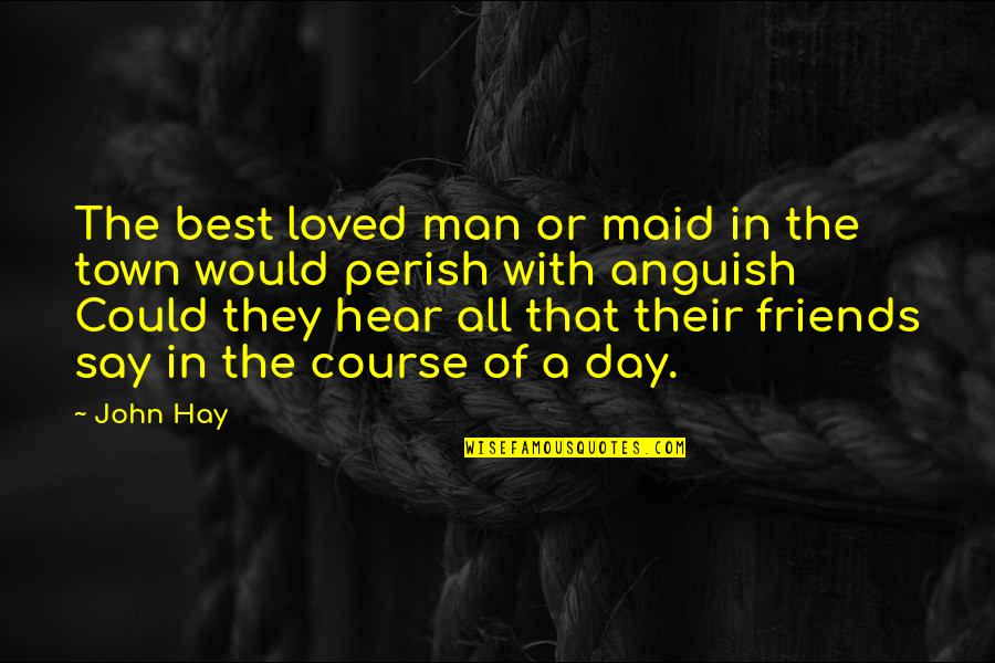Man's Best Friends Quotes By John Hay: The best loved man or maid in the