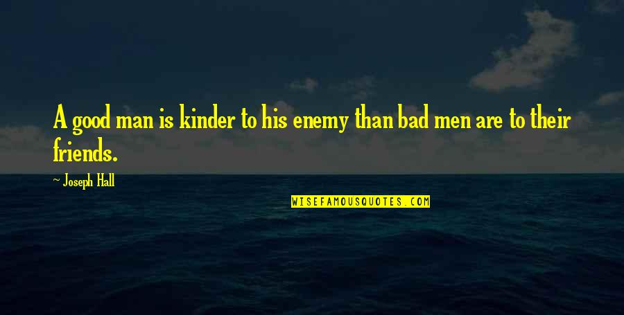 Man's Best Friends Quotes By Joseph Hall: A good man is kinder to his enemy
