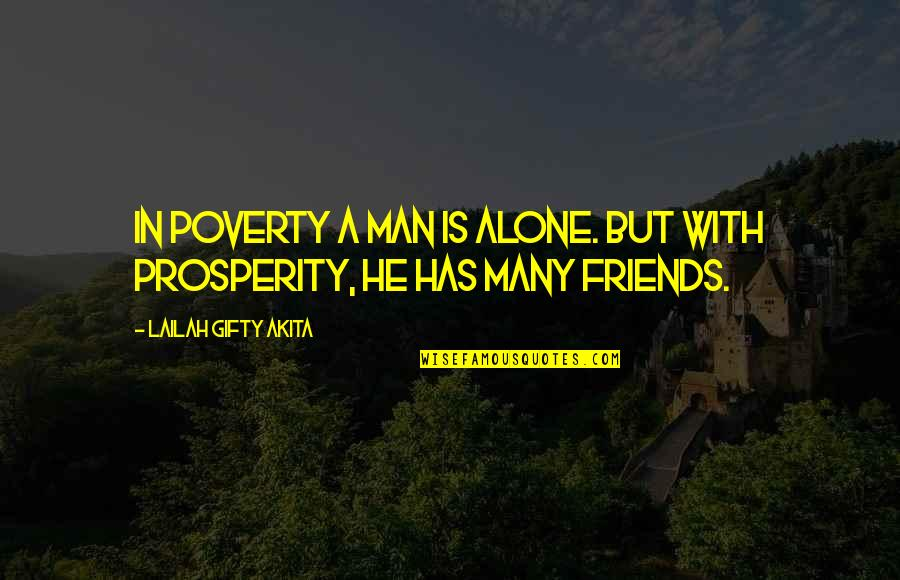 Man's Best Friends Quotes By Lailah Gifty Akita: In poverty a man is alone. But with