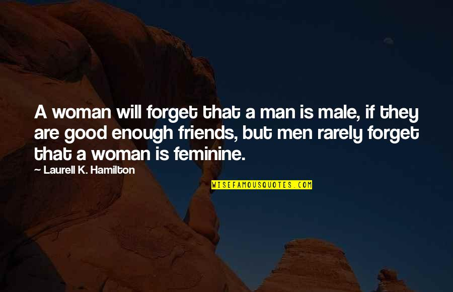 Man's Best Friends Quotes By Laurell K. Hamilton: A woman will forget that a man is