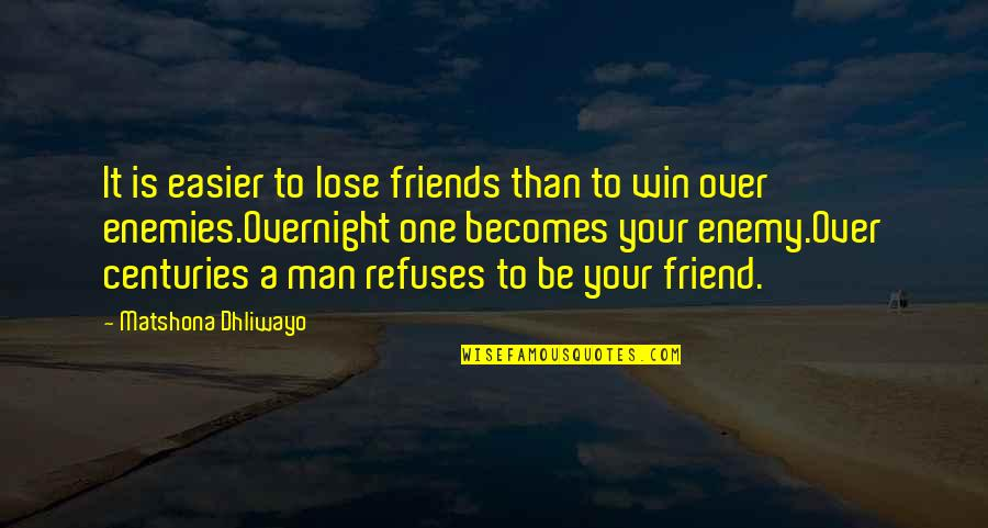 Man's Best Friends Quotes By Matshona Dhliwayo: It is easier to lose friends than to