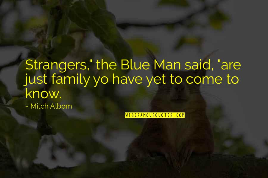 "Man's Best Friends Quotes By Mitch Albom: Strangers,"" the Blue Man said, ""are just family"