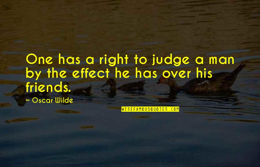 Man's Best Friends Quotes By Oscar Wilde: One has a right to judge a man