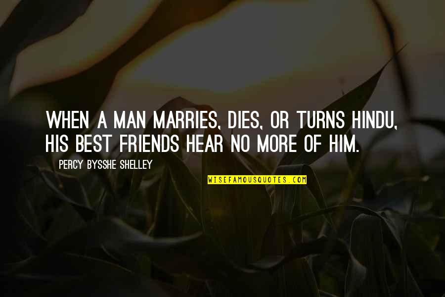 Man's Best Friends Quotes By Percy Bysshe Shelley: When a man marries, dies, or turns Hindu,