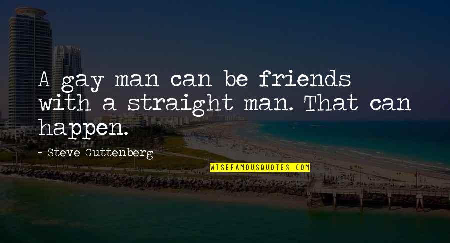 Man's Best Friends Quotes By Steve Guttenberg: A gay man can be friends with a
