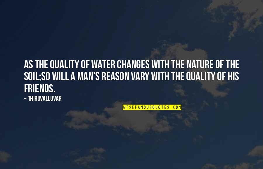 Man's Best Friends Quotes By Thiruvalluvar: As the quality of water changes with the