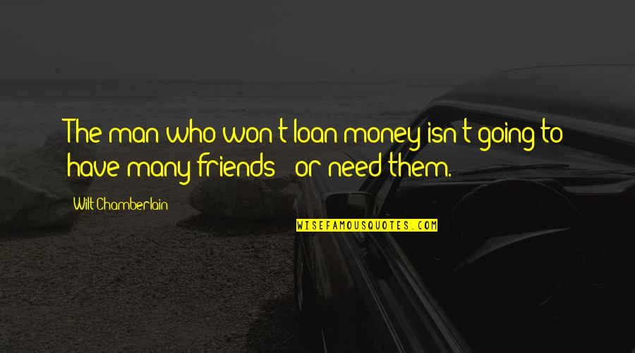 Man's Best Friends Quotes By Wilt Chamberlain: The man who won't loan money isn't going