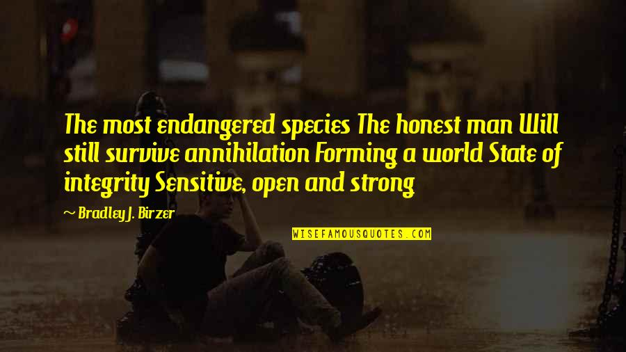 Man's Will To Survive Quotes By Bradley J. Birzer: The most endangered species The honest man Will