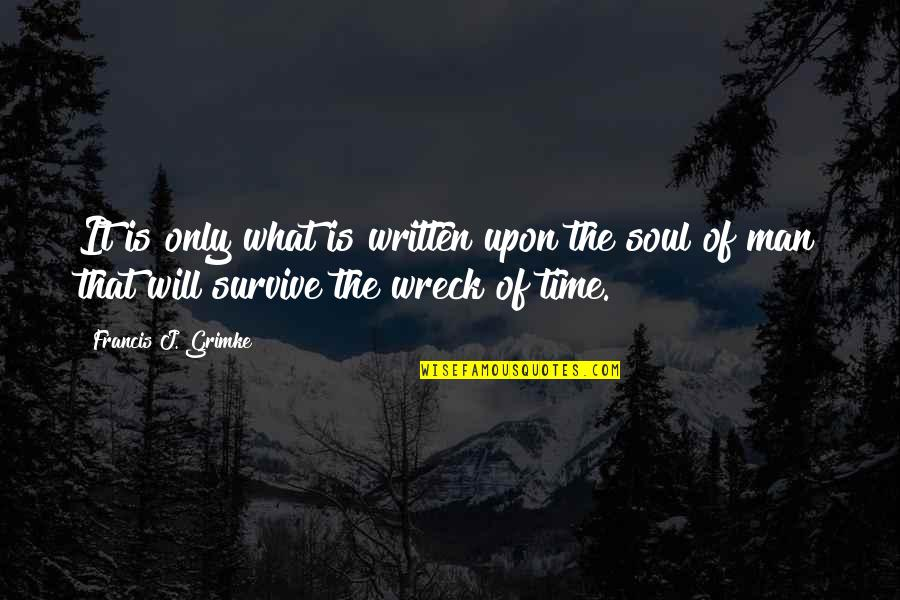 Man's Will To Survive Quotes By Francis J. Grimke: It is only what is written upon the