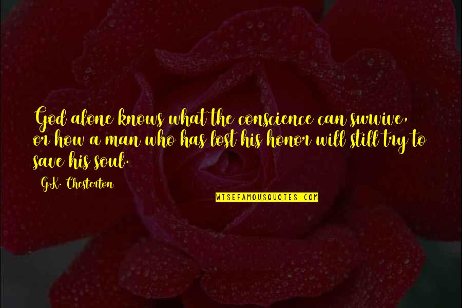 Man's Will To Survive Quotes By G.K. Chesterton: God alone knows what the conscience can survive,