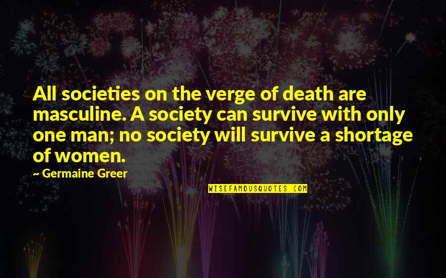 Man's Will To Survive Quotes By Germaine Greer: All societies on the verge of death are