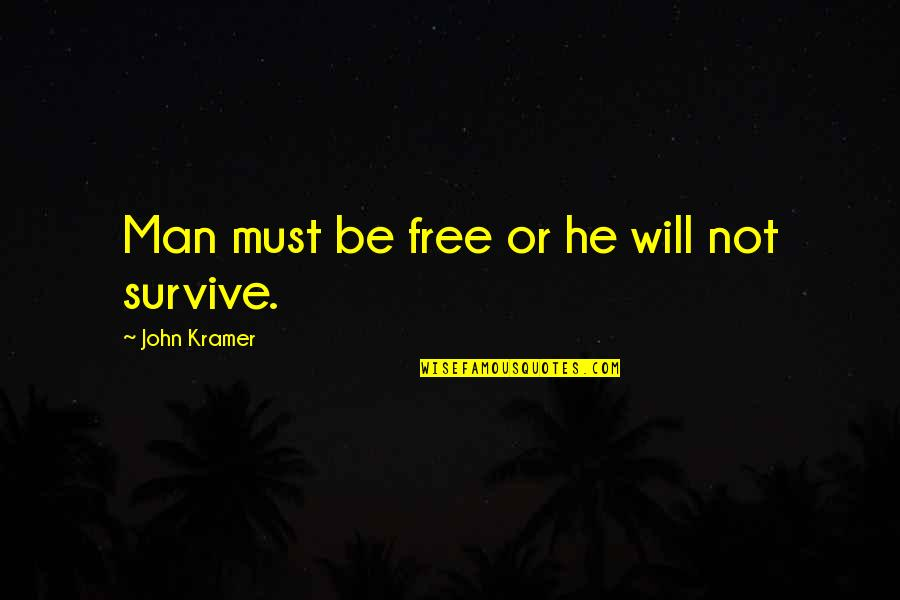 Man's Will To Survive Quotes By John Kramer: Man must be free or he will not