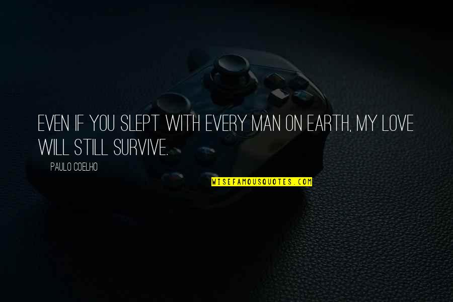 Man's Will To Survive Quotes By Paulo Coelho: Even if you slept with every man on