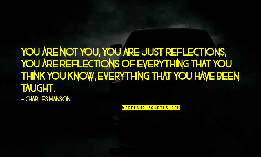 Manson Charles Quotes By Charles Manson: You are not you, you are just reflections,