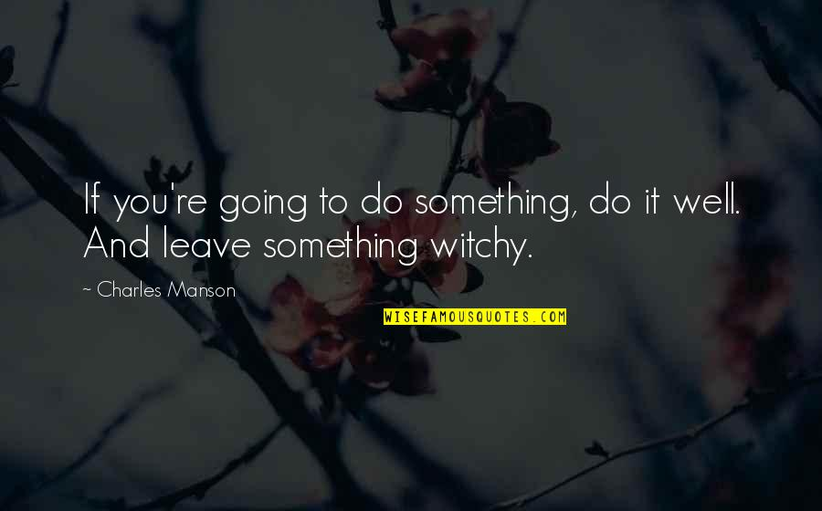 Manson Charles Quotes By Charles Manson: If you're going to do something, do it