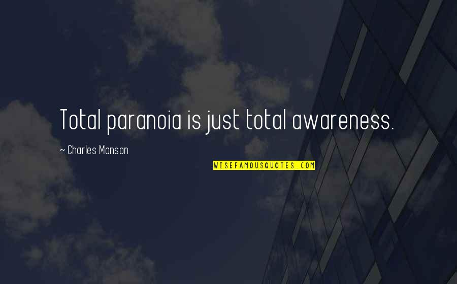 Manson Charles Quotes By Charles Manson: Total paranoia is just total awareness.