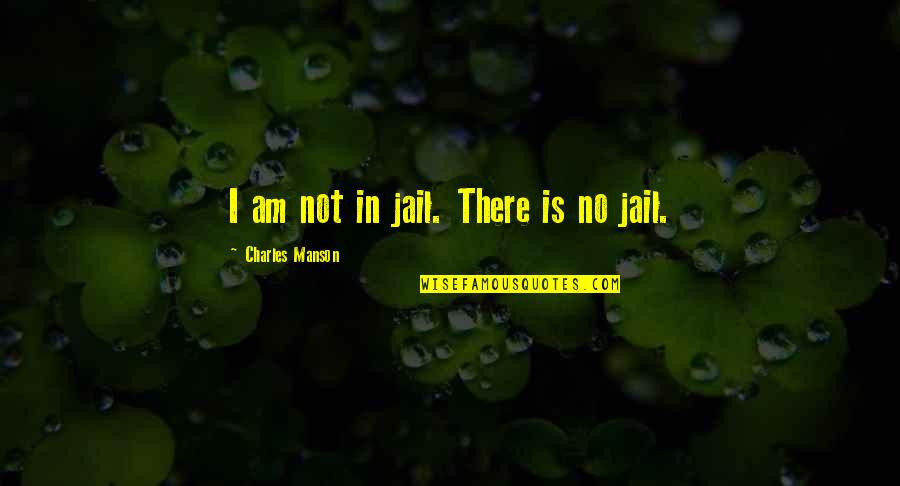 Manson Charles Quotes By Charles Manson: I am not in jail. There is no