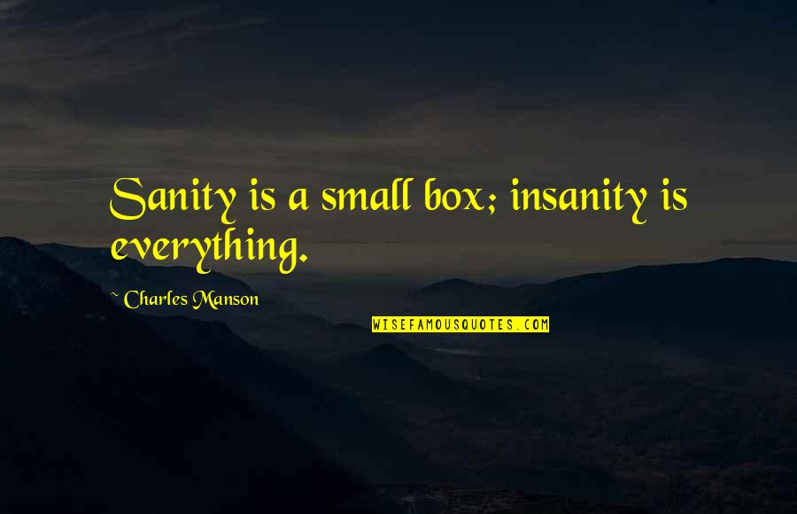 Manson Charles Quotes By Charles Manson: Sanity is a small box; insanity is everything.