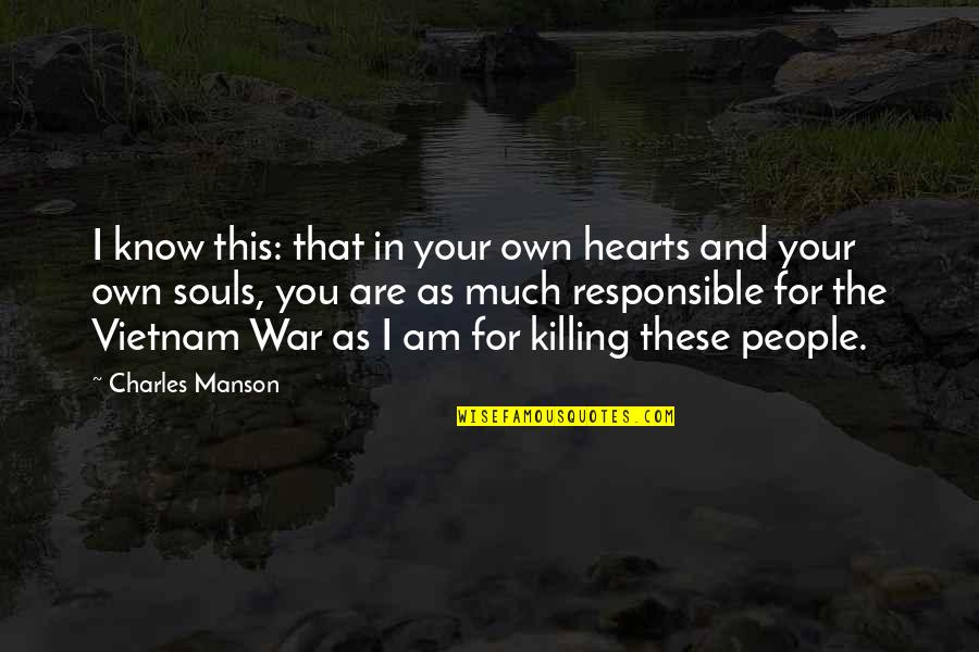 Manson Charles Quotes By Charles Manson: I know this: that in your own hearts