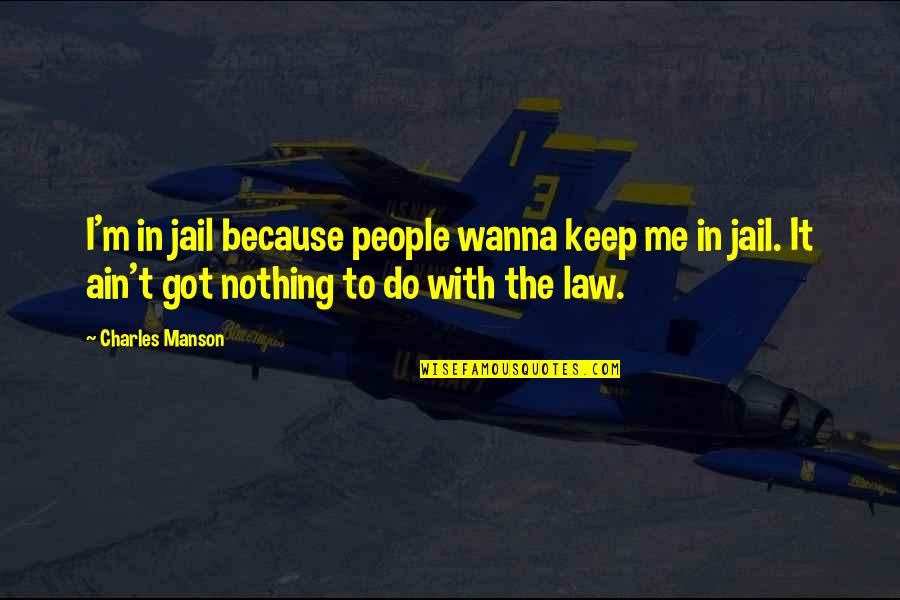 Manson Charles Quotes By Charles Manson: I'm in jail because people wanna keep me