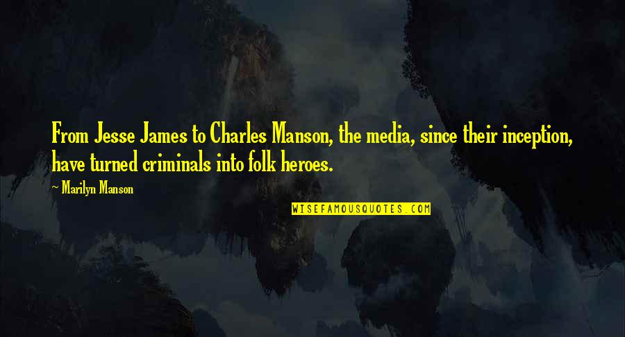 Manson Charles Quotes By Marilyn Manson: From Jesse James to Charles Manson, the media,