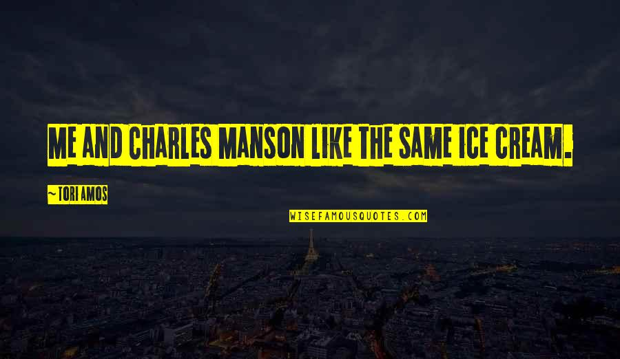 Manson Charles Quotes By Tori Amos: Me and Charles Manson like the same ice