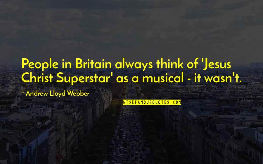 Mantan Terindah Quotes By Andrew Lloyd Webber: People in Britain always think of 'Jesus Christ