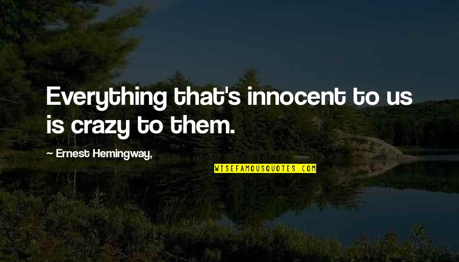 Mantan Terindah Quotes By Ernest Hemingway,: Everything that's innocent to us is crazy to