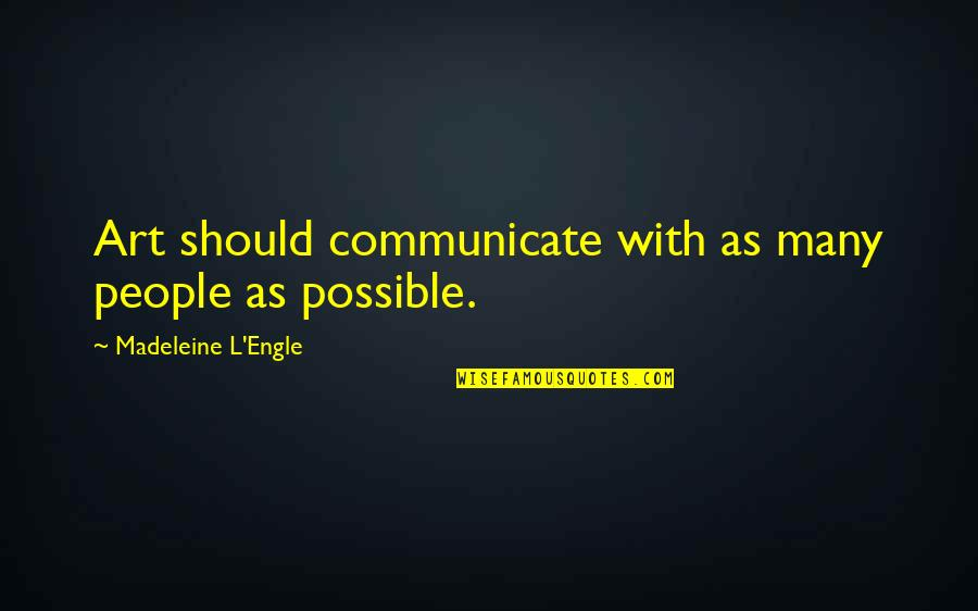 Mantan Terindah Quotes By Madeleine L'Engle: Art should communicate with as many people as