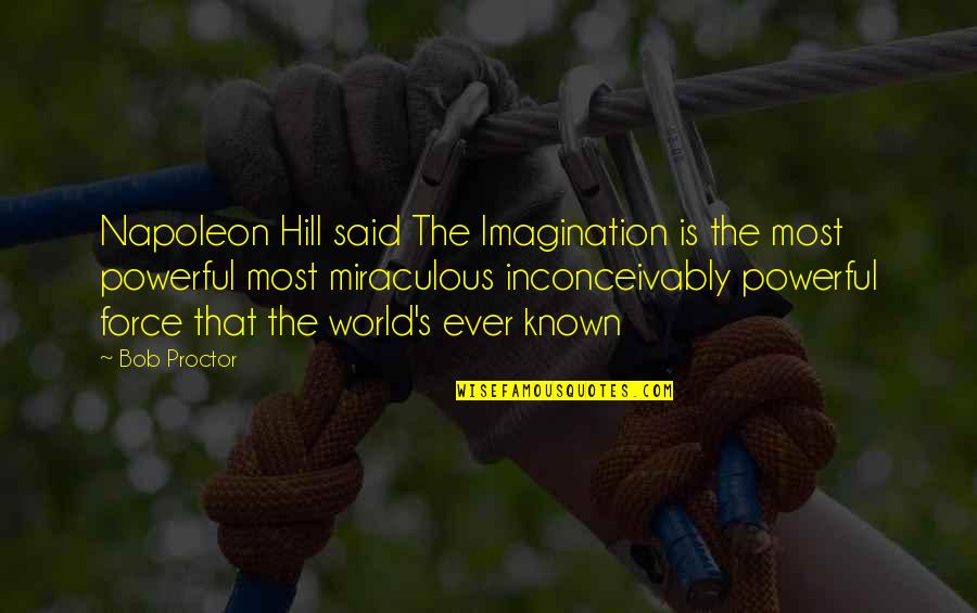 Mantis Toboggan Quotes By Bob Proctor: Napoleon Hill said The Imagination is the most