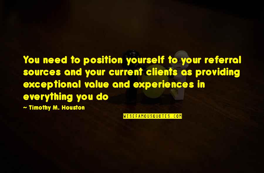 Mantrella Quotes By Timothy M. Houston: You need to position yourself to your referral