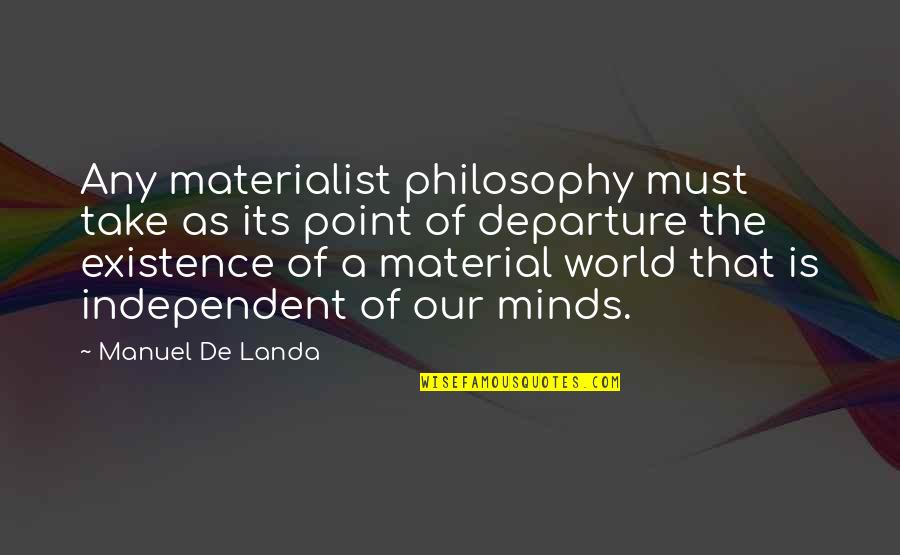 Manuel De Landa Quotes By Manuel De Landa: Any materialist philosophy must take as its point
