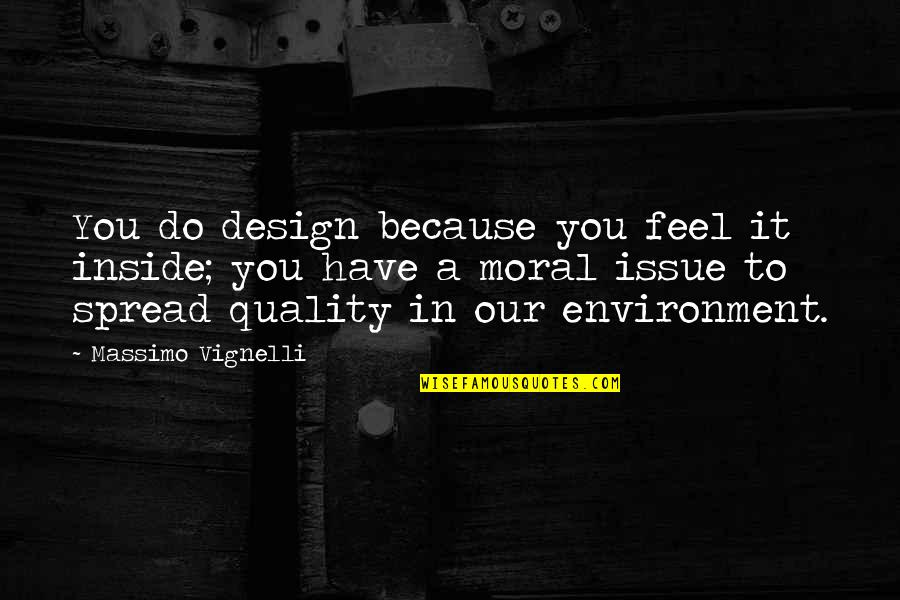 Manushya Quotes By Massimo Vignelli: You do design because you feel it inside;
