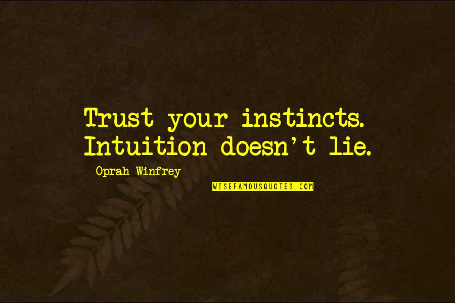 Manushya Quotes By Oprah Winfrey: Trust your instincts. Intuition doesn't lie.